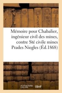 MEMOIRE POUR M. CHABALIER, INGENIEUR CIVIL MINES, CONTRE SOCIETE CIVILE MINES DE PRADES ET NIEGLES