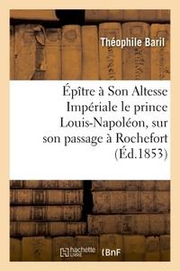 EPITRE A SON ALTESSE IMPERIALE LE PRINCE LOUIS-NAPOLEON