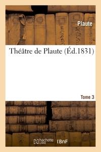 THEATRE DE PLAUTE. TOME 3