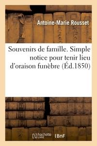 SOUVENIRS DE FAMILLE. SIMPLE NOTICE POUR TENIR LIEU D'ORAISON FUNEBRE SUR 1  JEAN-LOUIS ROUSSET
