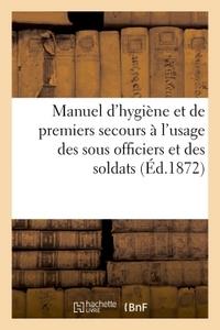 MANUEL D'HYGIENE ET DE PREMIERS SECOURS. SOUS OFFICIERS ET DES SOLDATS