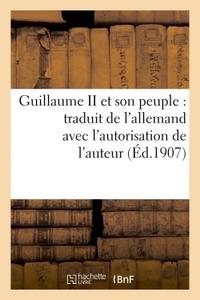 GUILLAUME II ET SON PEUPLE : TRADUIT DE L'ALLEMAND AVEC L'AUTORISATION DE L'AUTEUR