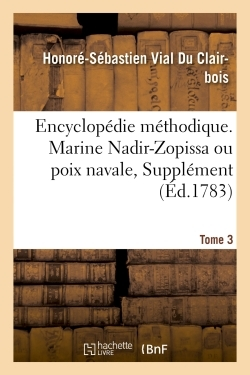 1 - TOME 1 - ENCYCLOPEDIE METHODIQUE. MARINE.  T. 3, [NADIR-ZOPISSA OU POIX NAVALE, SUPPLEMENT]