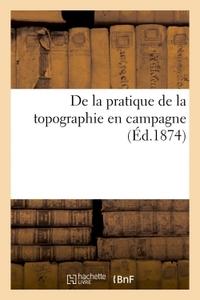 DE LA PRATIQUE DE LA TOPOGRAPHIE EN CAMPAGNE