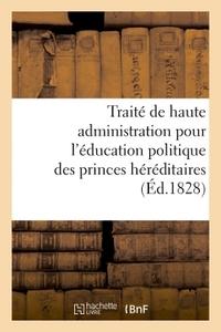 TRAITE DE HAUTE ADMINISTRATION POUR L'EDUCATION POLITIQUE DES PRINCES HEREDITAIRES