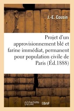 PROJET D'UN APPROVISIONNEMENT BLE ET FARINE IMMEDIAT ET PERMANENT POUR LA POPULATION CIVILE DE PARIS