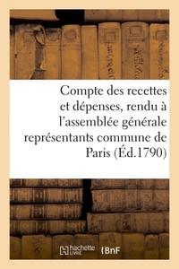 COMPTE DES RECETTES ET DEPENSES, RENDU A L'ASSEMBLEE GENERALE DES REPRESENTANTS COMMUNE DE PARIS