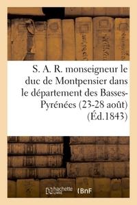 S. A. R. MONSEIGNEUR LE DUC DE MONTPENSIER DANS LE DEPARTEMENT DES BASSES-PYRENEES (23-28 AOUT)