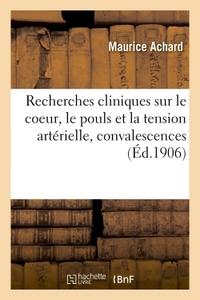 RECHERCHES CLINIQUES SUR LE COEUR, LE POULS ET LA TENSION ARTERIELLE, CONVALESCENCES
