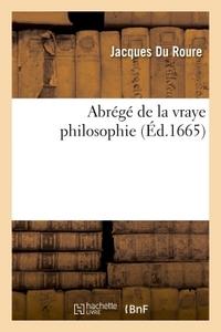 ABREGE DE LA VRAYE PHILOSOPHIE, LEQUEL EN CONTIENT LES DEFINITIONS, LES DIVISIONS, LES SENTENCES
