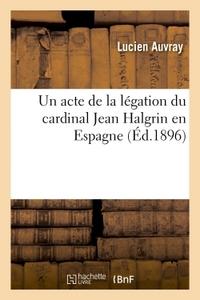 UN ACTE DE LA LEGATION DU CARDINAL JEAN HALGRIN EN ESPAGNE