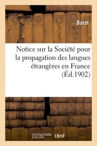 NOTICE SUR LA SOCIETE POUR LA PROPAGATION DES LANGUES ETRANGERES EN FRANCE