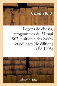 LECONS DE CHOSES, PROGRAMMES DU 31 MAI 1902, POUR LA CLASSE DE HUITIEME DES LYCEES ET COLLEGES