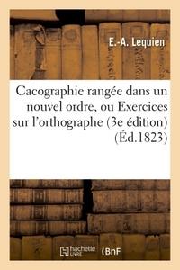 CACOGRAPHIE RANGEE DANS UN NOUVEL ORDRE, OU EXERCICES SUR L'ORTHOGRAPHE
