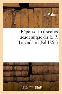 REPONSE AU DISCOURS ACADEMIQUE DU R. P. LACORDAIRE