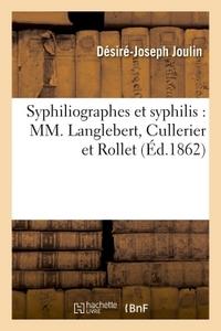 SYPHILIOGRAPHES ET SYPHILIS : MM. LANGLEBERT, CULLERIER ET ROLLET