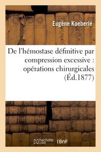 DE L'HEMOSTASE DEFINITIVE PAR COMPRESSION EXCESSIVE : OPERATIONS CHIRURGICALES