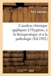 L'ANALYSE CHIMIQUE APPLIQUEE A L'HYGIENE, A LA THERAPEUTIQUE ET A LA PATHOLOGIE