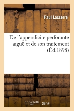DE L'APPENDICITE PERFORANTE AIGUE ET DE SON TRAITEMENT