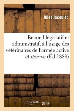 RECUEIL LEGISLATIF ET ADMINISTRATIF, A L'USAGE DES VETERINAIRES DE L'ARMEE ACTIVE ET RESERVE