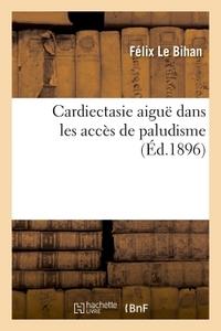 CARDIECTASIE AIGUE DANS LES ACCES DE PALUDISME