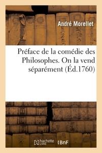 PREFACE DE LA COMEDIE DES PHILOSOPHES . ON LA VEND SEPAREMENT