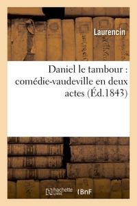 DANIEL LE TAMBOUR : COMEDIE-VAUDEVILLE EN DEUX ACTES