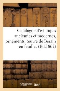 CATALOGUE D'ESTAMPES ANCIENNES ET MODERNES, ORNEMENTS, OEUVRE DE BERAIN EN FEUILLES - , PORTRAITS, P
