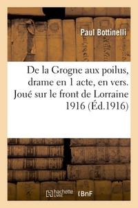 DE LA GROGNE AUX POILUS, DRAME EN 1 ACTE, EN VERS. JOUE SUR LE FRONT DE LORRAINE, 14 JUILLET 1916