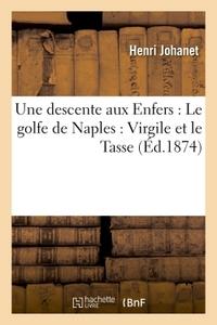 UNE DESCENTE AUX ENFERS : LE GOLFE DE NAPLES : VIRGILE ET LE TASSE