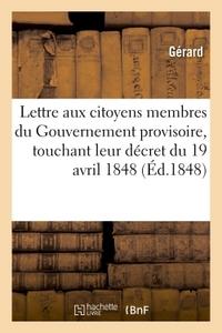 LETTRE AUX CITOYENS MEMBRES DU GOUVERNEMENT PROVISOIRE, TOUCHANT LEUR DECRET DU 19 AVRIL 1848