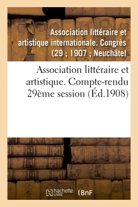 ASSOCIATION LITTERAIRE ET ARTISTIQUE. COMPTE-RENDU 29EME SESSION