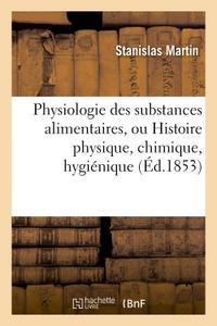 PHYSIOLOGIE DES SUBSTANCES ALIMENTAIRES,  HISTOIRE PHYSIQUE, CHIMIQUE, HYGIENIQUE ET POETIQUE