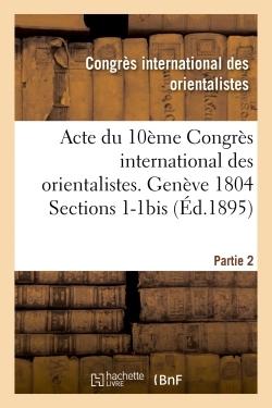 ACTE DU 10EME CONGRES INTERNATIONAL DES ORIENTALISTES. GENEVE 1804 SECTIONS 1-1BIS PARTIE 2