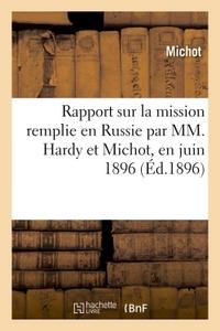 RAPPORT SUR LA MISSION REMPLIE EN RUSSIE PAR MM. HARDY ET MICHOT, EN JUIN 1896