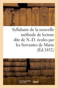 SYLLABAIRE DE LA NOUVELLE METHODE DE LECTURE DITE DE N.-D., A L'USAGE DES ECOLES
