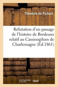 REFUTATION D'UN PASSAGE DE L'HISTOIRE COMPLETE DE BORDEAUX RELATIF AU CASSINOGILUM DE CHARLEMAGNE