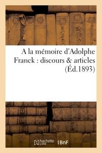 A LA MEMOIRE D'ADOLPHE FRANCK : DISCOURS & ARTICLES