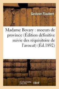 MADAME BOVARY : MOEURS DE PROVINCE EDITION DEFINITIVE SUIVIE DES REQUISITOIRE DE L'AVOCAT