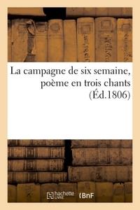 LA CAMPAGNE DE SIX SEMAINE, POEME EN TROIS CHANTS