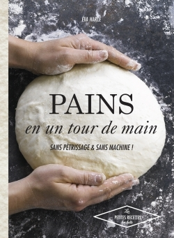 PAINS EN UN TOUR DE MAIN - SANS PETRISSAGE ET SANS MACHINE !