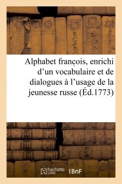 ALPHABET FRANC OIS, ENRICHI D'UN VOCABULAIRE ET DE DIALOGUES A L'USAGE DE LA JEUNESSE RUSSE - NOUVEL