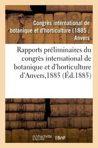 RAPPORTS PRELIMINAIRES DU CONGRES INTERNATIONAL DE BOTANIQUE ET D'HORTICULTURE D'ANVERS, 1885