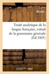 TRAITE ANALYTIQUE DE LA LANGUE FRANCAISE - EXTRAIT DE LA GRAMMAIRE GENERALE, DIVISE EN TROIS SECTION