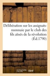 DELIBERATION SUR LES ASSIGNATS-MONNAIE, PAR LE CLUB DES FILS AINES DE LA REVOLUTION - LES PLUS VRAIS
