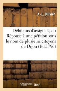 DEBITEURS D'ASSIGNATS OU REPONSE A UNE PETITION SOUS LE NOM DE PLUSIEURS CITOYENS DE DIJON - ADRESSE