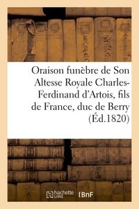 ORAISON FUNEBRE DE SON ALTESSE ROYALE CHARLES-FERDINAND D'ARTOIS, FILS DE FRANCE, DUC DE BERRY - SEA