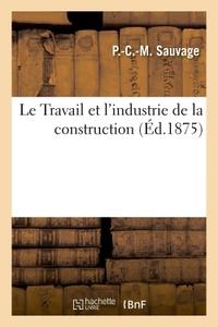 LE TRAVAIL ET L'INDUSTRIE DE LA CONSTRUCTION