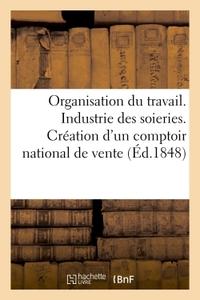 ORGANISATION DU TRAVAIL. INDUSTRIE DES SOIERIES. CREATION D'UN COMPTOIR NATIONAL DE VENTE