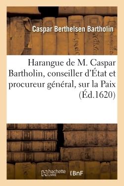 HARANGUE DE M. CASPAR BARTHOLIN, CONSEILLER D'ETAT ET PROCUREUR GENERAL, SUR LA PAIX